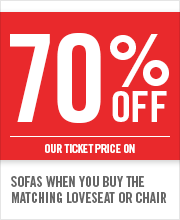 70% OFF SOFAS WHEN YOU BUY THE MATCHING LOVESEAT OR CHAIR