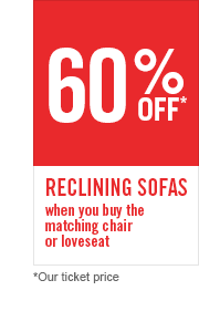 60% OFF RECLINING SOFAS WHEN YOU BUY THE MATCHING LOVESEAT OR CHAIR