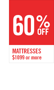 60% OFF MATTRESSES $1099 OR MORE