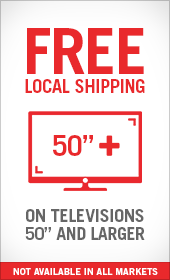"FREE LOCAL SHIPPING ON TELEVISIONS 50"" AND LARGER"